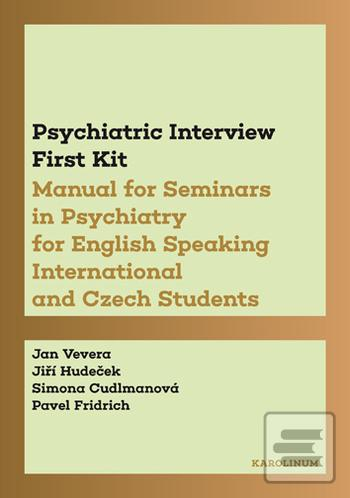 Kniha : Psychiatric Interview First Kit - Manual for Seminars in Psychiatry for English Speaking International and Czech Students