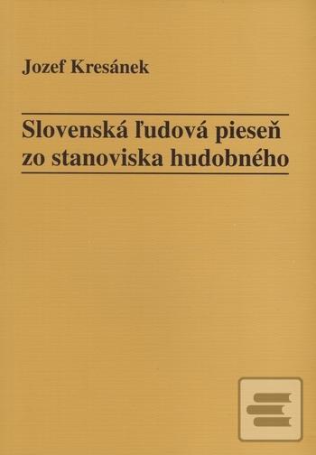 Slovenská ľudová pieseň zo stanoviska hudobného (Jozef Kresánek)