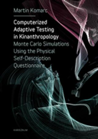Kniha : Computerized adaptive testing in Kinanthropology: Monte Carlo simulations using the physical self description questionaire - Monte Carlo Simulations Using the Physical Self-Description Questionnaire