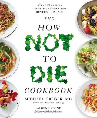 Kniha : The How Not To Die Cookbook - Over 100 Recipes to Help Prevent and Reverse Disease
