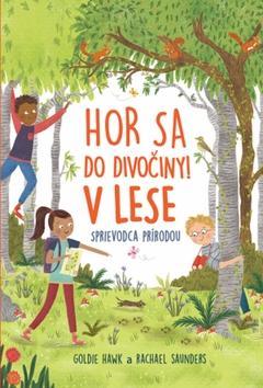 0994b4976 Kniha : Hor sa do divociny V lese - Sprievodca prírodou - 1. vydanie