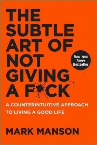 Kniha : The Subtle Art of Not Giving a F*Ck: A Counterintuitive Approach to Living a Good Life - 1. vydanie