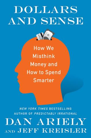 : Dollars and Sense: How We Misthink Money and How to Spend Smarter - 1. vydanie