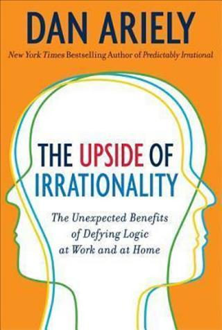 : The Upside of Irrationality : The Unexpected Benefits of Defying Logic at Work and Home - 1. vydanie