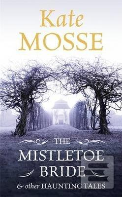 Mistletoe Bride and Other Haunting Tales (Kate  Mosse)