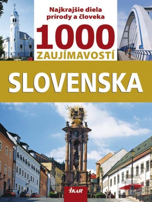 31075acb5cd Kniha 1000 zaujímavostí Slovenska Najkrajšie diela prírody a človeka ...