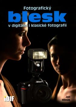 Fotografický blesk v digitální a klasické fotografii (Jan Hlinák)
