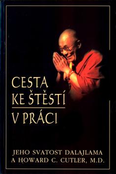 3545fa2d6 Kniha Cesta ke štěstí v práci Jeho svátost dalajlama Jeho Svätosť ...