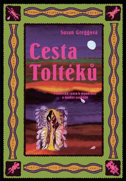 0a0cc9330 Kniha Cesta Toltéků - Praktická cesta k moudrosti a osobní svobodě ...